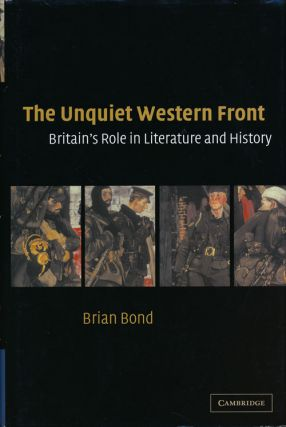 The Unquiet Western Front Britain's Role in Literature and History. Brian Bond