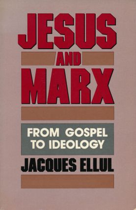 Jesus and Marx From Gospel to Ideology. Jacques Ellul