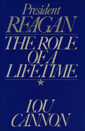President Reagan The Role of a Lifetime. Lou Cannon