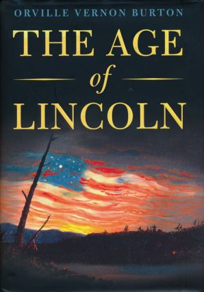 The Age of Lincoln. Orville Vernon Burton