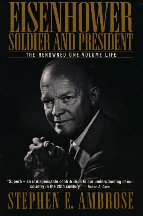 Eisenhower: Soldier and President The Renowned One-Volume Life. Stephen E. Ambrose.