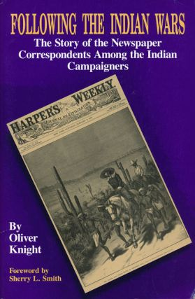 Following the Indian Wars The Story of the Newspaper Correspondents Among the Indian Campaigners....