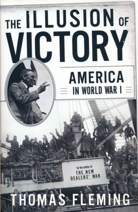 The Illusion of Victory America in World War I. Thomas Fleming