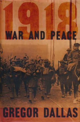 1918 War and Peace. Gregor Dallas