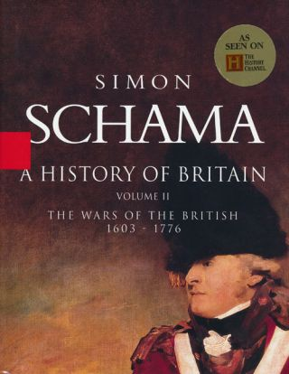 A History of Britain The Wars of the British, 1603-1776. Simon Schama