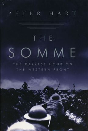 The Somme The Darkest Hour on the Western Front. Peter Hart.