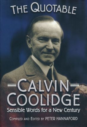 The Quotable Calvin Coolidge Sensible Words for a New Century. Peter Hannaford