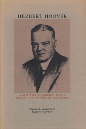 Herbert Hoover As Secretary of Commerce 1921-1928: Studies in New Era Thought and Practice. Ellis...