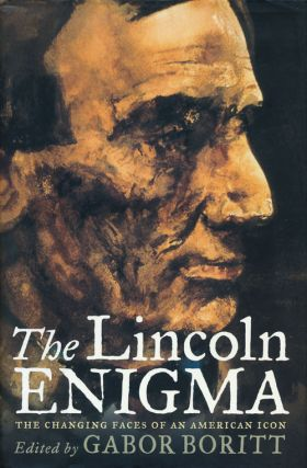 The Lincoln Enigma The Changing Faces of an American Icon. Gabor Boritt