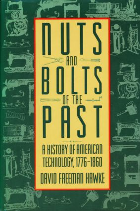Nuts and Bolts of the Past A History of American Technology, 1776-1860. David Freeman Hawke
