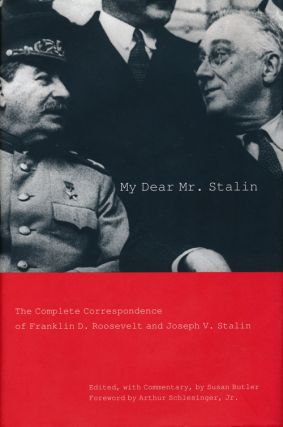 My Dear Mr. Stalin The Complete Correspondence of Franklin D. Roosevelt and Joseph V. Stalin....
