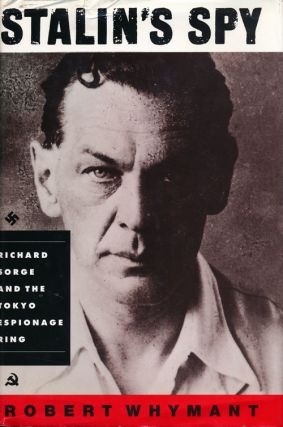 Stalin's Spy Richard Sorge and the Tokyo Espionage Ring. Robert Whymant