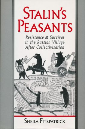 Stalin's Peasants Resistance & Survival in the Russian Village after Collectivization. Sheila...