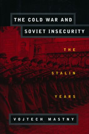 The Cold War and Soviet Insecurity The Stalin Years. Vojtech Mastny