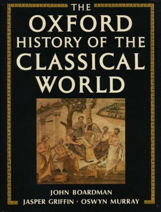 The Oxford History of the Classical World. John Boardman, Jasper Griffin, Oswyn Murray