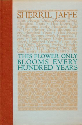 This Flower Only Blooms Every Hundred Years. Sherril Jaffe