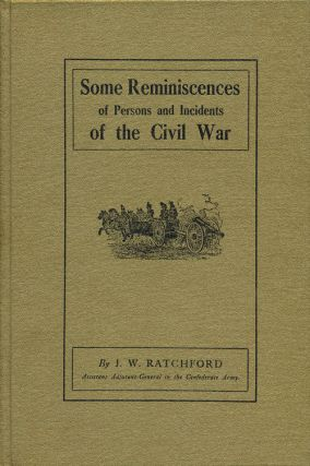 Some Reminiscences of Persons and Incidents of the Civil War. J. W. Ratchford