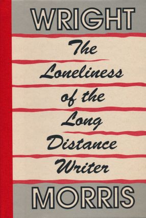 The Loneliness of the Long Distance Writer The Works of Love & the Huge Season. Wright Morris