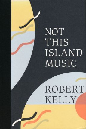 Not This Island Music. Robert Kelly