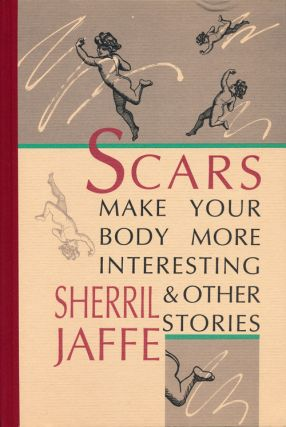 Scars Make Your Body More Interesting & Other Stories. Sherril Jaffe