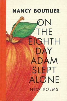 On the Eighth Day Adam Slept Alone New Poems. Nancy Boutilier