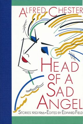 Head of a Sad Angel Stories 1953-1966. Alfred Chester