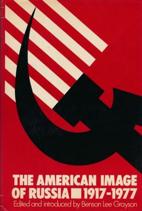 The American image of Russia, 1917-1977. Benson Lee Grayson