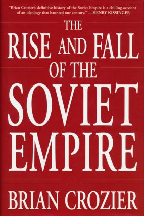 The Rise and Fall of the Soviet Empire. Brian Crozier.
