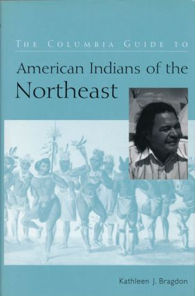 The Columbia Guide to American Indians of the Northeast. Kathleen J. Bragdon