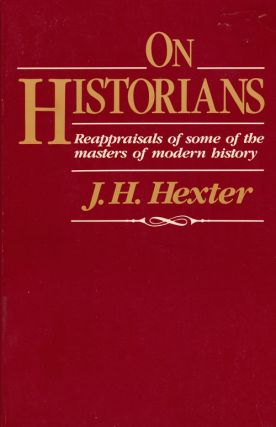 On Historians Reappraisals of Some of the Masters of Modern History. J. H. Hexter