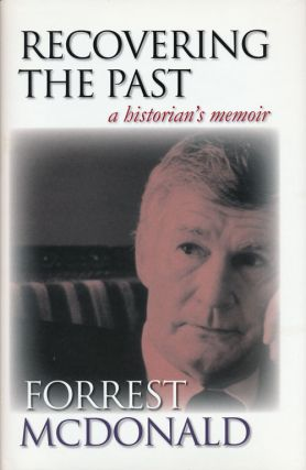 Recovering the Past A Historian's Memoir. Forrest McDonald