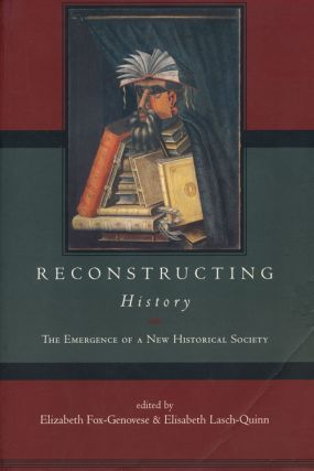 Reconstructing History The Emergence of a New Historical Society. Elizabeth Fox-Genovese,...