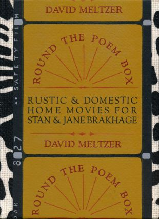 Round the Poem Box Rustic & Domestic Home Movies for Stan & Jane Brakhage. David Meltzer