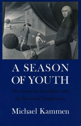 A Season of Youth The American Revolution and the Historical Imagination. Michael Kammen