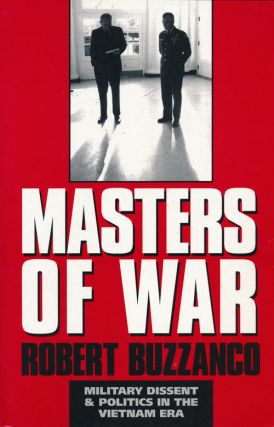 Masters of War Military Dissent and Politics in the Vietnam Era. Robert Buzzanco