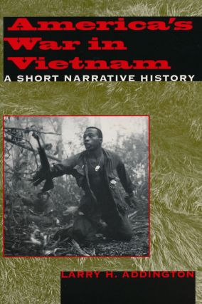 America's War in Vietnam A Short Narrative History. Larry H. Addington
