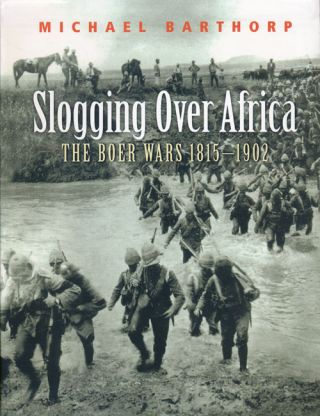 Slogging over Africa The Boer Wars 1815-1902. Michael Barthorp.