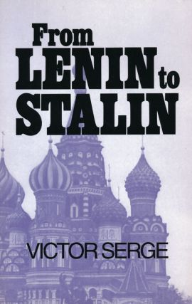 From Lenin to Stalin. Victor Serge