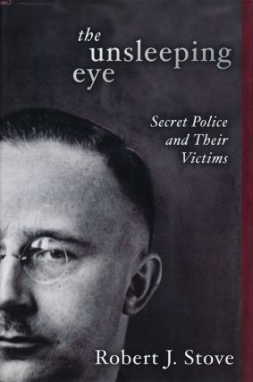 The Unsleeping Eye Secret Police and Their Victims. Robert J. Stove