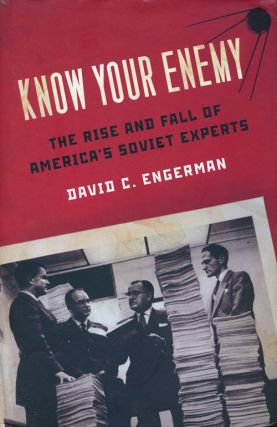 Know Your Enemy The Rise and Fall of America's Soviet Experts. David C. Engerman