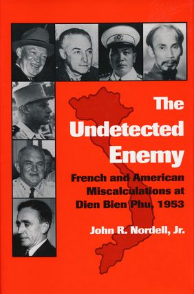 The Undetected Enemy French and American Miscalculations At Dien Bien Phu, 1953. John R. Nordell Jr