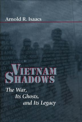 Vietnam Shadows The War, its Ghosts, and its Legacy. Arnold R. Isaacs