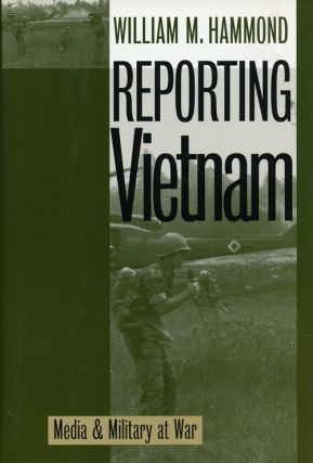 Reporting Vietnam Media & Military At War. William M. Hammond