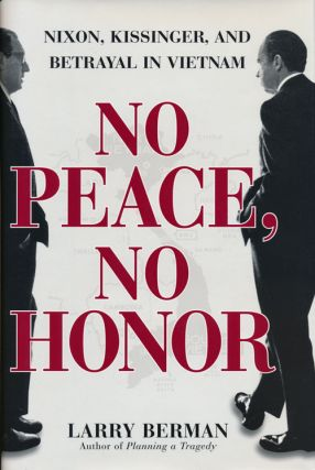 No Peace, No Honor Nixon, Kissinger, and Betrayal in Vietnam. Larry Berman