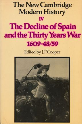 The Decline of Spain and the Thirty Years War 1609-48/59 The New Cambridge Modern History. J. P....