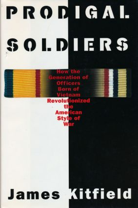 Prodigal Soldiers How the Generation of Officers Born of Vietnam Revolutionized the American...