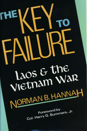 The Key to Failure Laos and the Vietnam War. Norman B. Hannah