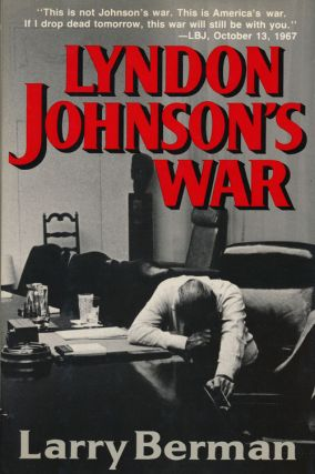 Lyndon Johnson's War The Road to Stalemate in Vietnam. Larry Berman