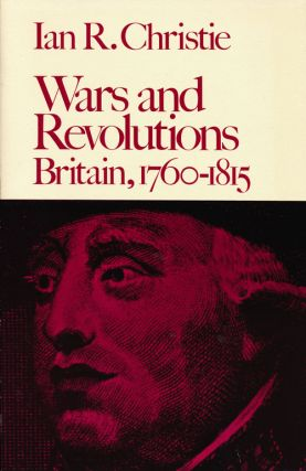 Wars and Revolutions Britain, 1760-1815. Ian R. Christie