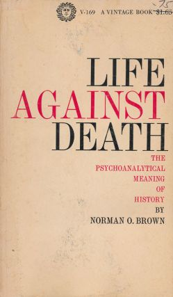 Life Against Death The Psychoanalytical Meaning of History. Norman O. Brown